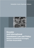 PhD law sebastian velasco - ecuador and international investment law and policy between constitutional sovereignty and state responsibility